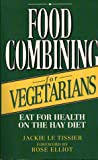 Food Combining for Vegetarians: Eat for Health on the Hay Diet