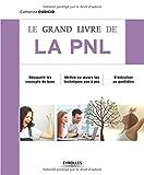 Le grand livre de la PNL : Découvrir les concepts de base, Mettre en oeuvre les techniques pas à...