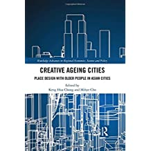 Creative Ageing Cities: Place Design with Older People in Asian Cities (Routledge Advances in Regional Economics, Science and Policy)