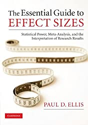 The Essential Guide to Effect Sizes: Statistical Power, Meta-Analysis, and the Interpretation of Research Results by Paul D. Ellis (2010-08-16)