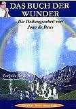 Das Buch der Wunder: Die Heilungsarbeit von Joao de Deus
