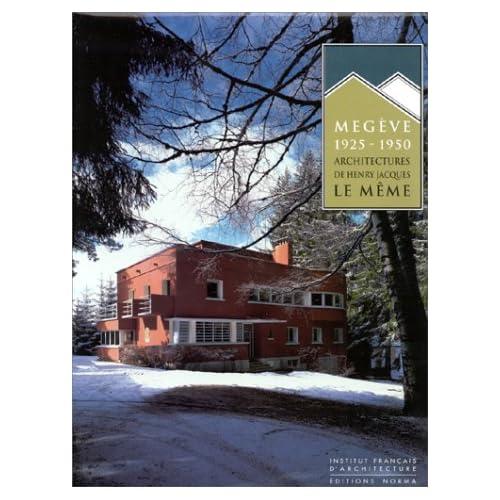 Megève 1925-1950 : Architectures de Henry Jacques Le Même