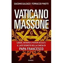 Vaticano Massone: Un patto segreto e una finta inimicizia (Italian Edition)