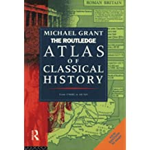The Routledge Atlas of Classical History: From 1700 BC to Ad 565 (Routledge Historical Atlases)