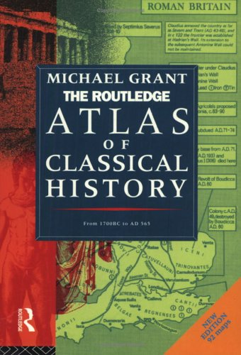 Routledge Atlas of Classical History: From 1700 Bc to Ad 565 (Routledge Historical Atlases) (Atlas 170)
