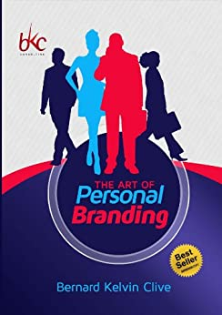 The Art of Personal Branding: The Ultimate Guide To Financial Freedom and Branding Yourself Internationally (English Edition) par [Clive, Bernard Kelvin]
