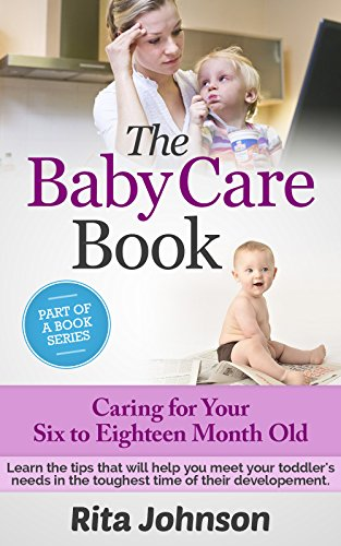 PARENTING: Caring for Your Six to Eighteen Month Old(Parenting with Love and Logic) (The Ultimate Child Care Book Book 4) (English Edition)