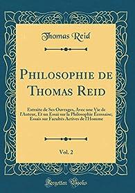 Philosophie de Thomas Reid, Vol. 2: Extraite de Ses Ouvrages, Avec Une Vie de L'Auteur, Et Un Essai Sur La Philosophie Écossaise; Essais Sur Facultés Actives de L'Homme par Thomas Reid