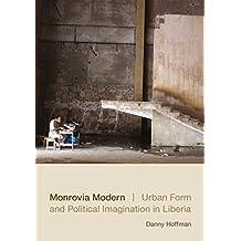 Monrovia Modern: Urban Form and Political Imagination in Liberia