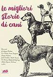 Scarica Libro Le migliori storie di cani (PDF,EPUB,MOBI) Online Italiano Gratis