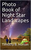 Photo Book of Night Star Landscapes: The Most Amazing Places for Traveling