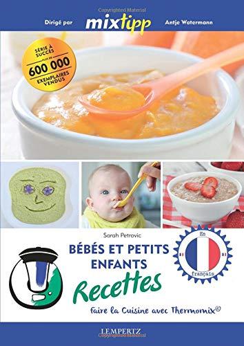 Bébés et petits enfants recettes - Faire la cuisine avec Thermomix par Sarah Petrovic