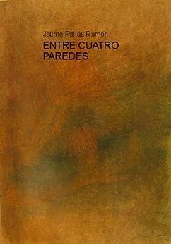 ENTRE CUATRO PAREDES (PALABRAS nº 1) eBook: Jaume Pallas