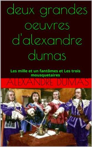 deux grandes oeuvres d'alexandre dumas: Les mille et un fantômes et Les trois mousquetaires par Alexandre Dumas