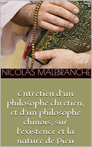 Entretien d'un philosophe chrétien, et d'un philosophe chinois, sur l'existence et la nature de Dieu par Nicolas Malebranche