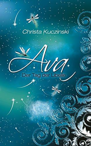 Ava: Der Tag der Libelle ( Band 1) von [Kuczinski, Christa]