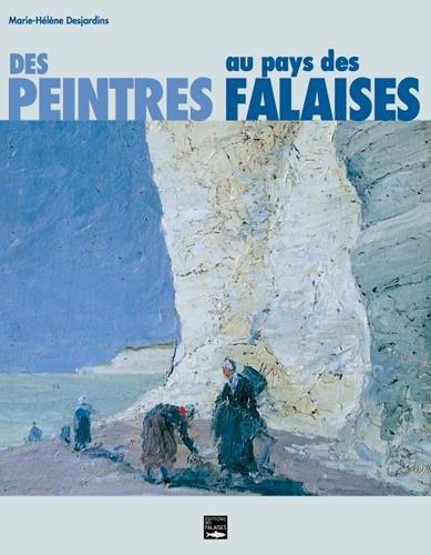 DES PEINTRES AU PAYS DES FALAISES par DESJARDINS MARIE-HEL