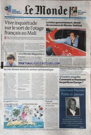 MONDE (LE) [No 20372] du 24/07/2010 - VIVE INQUIETUDE SUR LE SORT DE L'OTAGE FRANCAIS AU MALI / M. GERMANEAU -LE FUTUR GOUVERNEMENT - DEVOIR DE VACANCES DE SARKOZY -LA TRES BONNE SANTE DU SECTEUR AERONAUTIQUE -URGENCE ALIMENTAIRE AU NIGER -COMMENT SE FINANCENT LES PARTIS EN EUROPE -LE REGARD DE PLANTU -P.K.M. - LA BOSSE DU BUSINESS