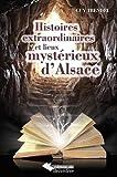 HISTOIRES EXTRAORDINAIRES ET LIEUX MYSTERIEUX ALSACE