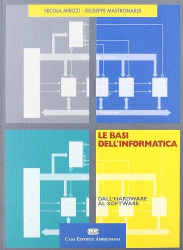 Le basi dell'informatica. Dall'hardware al software por Nicola Mirizzi