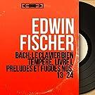 Bach: Le clavier bien tempéré, Livre I, Préludes et fugues Nos. 13 - 24 (Mono Version)