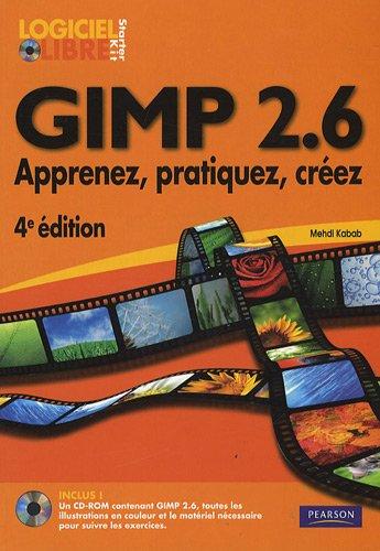 Gimp 2.6: Apprenez, pratiquez, créez par Mehdi Kabab