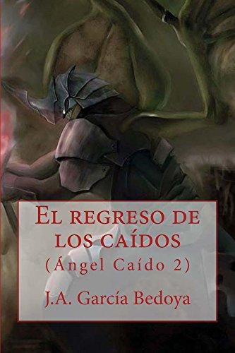 El regreso de los caídos: (Ángel Caído 2) por J.A. García Bedoya