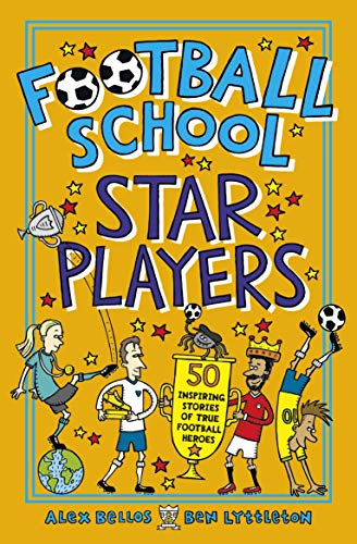 Football School Star Players: 50 Inspiring Stories of True Football Heroes (English Edition) -