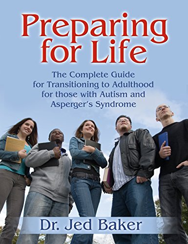 Preparing for Life: The Complete Guide for Transitioning to Adulthood for Those with Autism and Asperger's Syndrome por Jed Baker