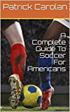A Complete Guide To Soccer For Americans