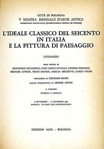 L'Ideale Classico Del Seicento In Italia E La Pittura Di Paesaggio.