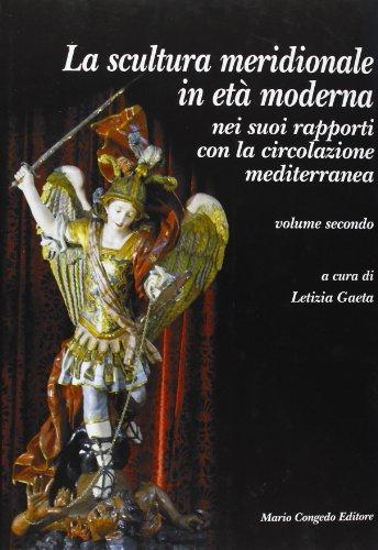 La scultura meridionale in età moderna nei suoi rapporti con la circolazione mediterranea: 2 (Dip. beni arti storia. Sez. saggi e testi)