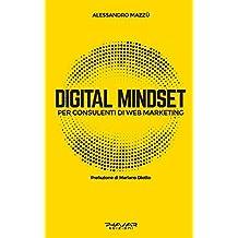 Digital Mindset per Consulenti di Web Marketing: Migliorare l'approccio mentale per migliorare i risultati