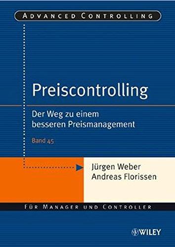 Preiscontrolling: Der Weg zu einem besseren Preismanagement (Advanced Controlling, Band 45)