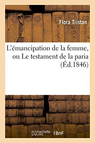 L'émancipation de la femme, ou Le testament de la paria par Flora Tristan