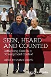 Seen, Heard and Counted: Rethinking Care in a Development Context (Development and Change Special Issues)