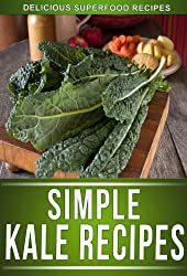 Kale Recipes: Delicious Recipes Using This Superfood To Keep The Whole Family Healthy! (The Simple Recipe Series) (English Edition)