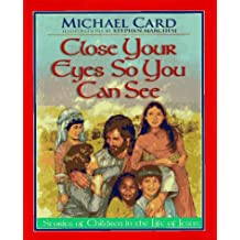 Close Your Eyes So You Can See: Stories of Children in the Life of Jesus by Michael Card (1996-09-02)