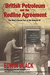 British Petroleum and the Redline Agreement: The West's Secret Pact to Get Mideast Oil by Edwin Black (2011-01-16)