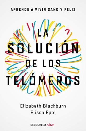 La solución de los telómeros: Aprende a vivir sano y feliz (CLAVE) por Elizabeth Blackburn