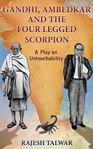 GANDHI, AMBEDKAR AND THE FOUR LEGGED SCORPION: A Play On Untouchability