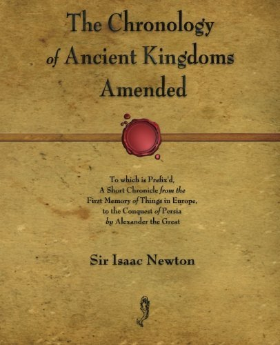 The Chronology of Ancient Kingdoms Amended by Sir Isaac Newton (2012-01-23)