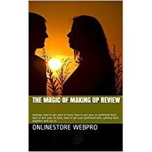 The Magic Of Making Up Review: makeup, how to get your ex back, how to get your ex girlfriend back, how to win your ex back, how to get your girlfriend back, getting back together with an ex