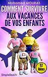 Comment Survivre Aux Vacances de Vos Enfants (52 Idées :)...