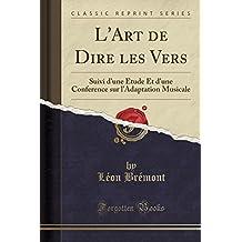 L'Art de Dire les Vers: Suivi d'une Étude Et d'une Conference sur l'Adaptation Musicale (Classic Reprint)