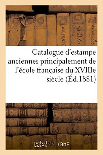 Catalogue d'estampe anciennes principalement de l'école française du XVIIIe siècle, imprimées: en noir et en couleur, portraits, vignettes et lithographies, dont la vente aura lieu Hôtel Drouot