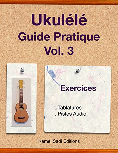 Ukulele Guide Pratique Vol. 3: Exercices