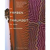 Die Farben der Traumzeit: Die Kunst der Aborigines