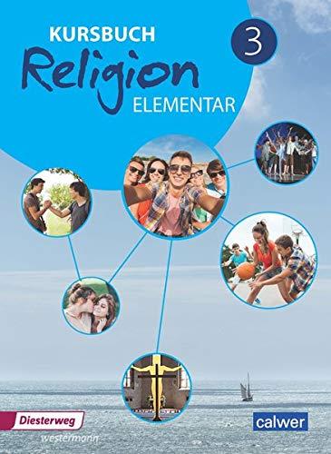 Kursbuch Religion Elementar 3 Neuausgabe: Arbeitsbuch für den Religionsunterricht im 9./10. Schuljahr, Schülerband (Kursbuch Religion Elementar Neuausgabe 2016)