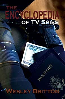 The Encyclopedia of TV Spies by [Britton, Wesley]